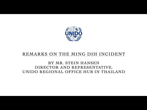 Remarks by Stein Hansen, Director and Representative of UNIDO Regional Office Hub (Thailand) on the Ming Dih incident